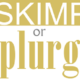 home remodeling skimp or splurge